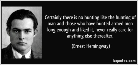quote-certainly-there-is-no-hunting-like-the-hunting-of-man-and-those-who-have-hunted-armed-men-long-ernest-hemingway-283566